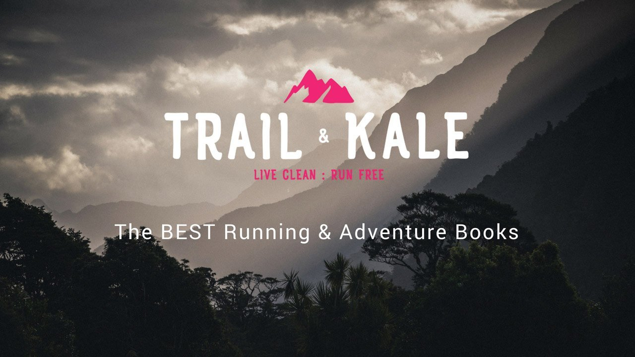 Trail & Kale The best running & adventure books