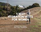 5 Best Women's Hydration Vests [Running Packs For Trail Running, Ultra Marathons & Hiking]