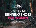Best Trail Running Shoes Women's Edition: The Top 5 Women's Trail Shoes in 2021