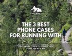 The 3 Best Protective Phone Cases for Running [Buyer's Guide]