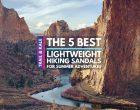 The Best Lightweight Hiking Sandals for Summer Adventures