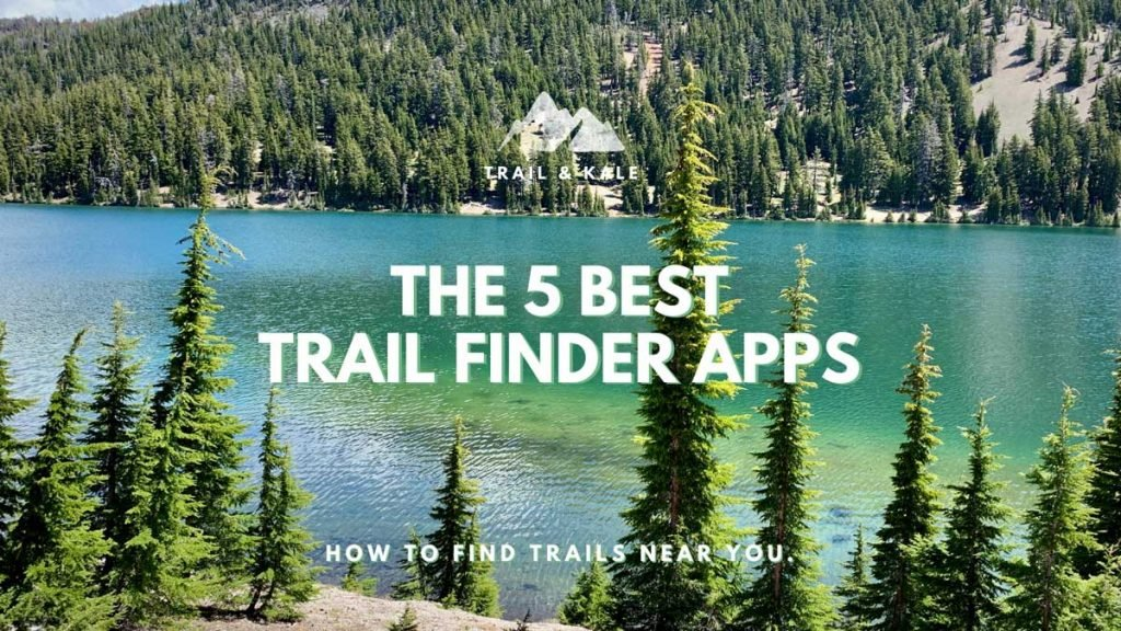 How To Find Trails Near Me best trail finder apps trail and kale